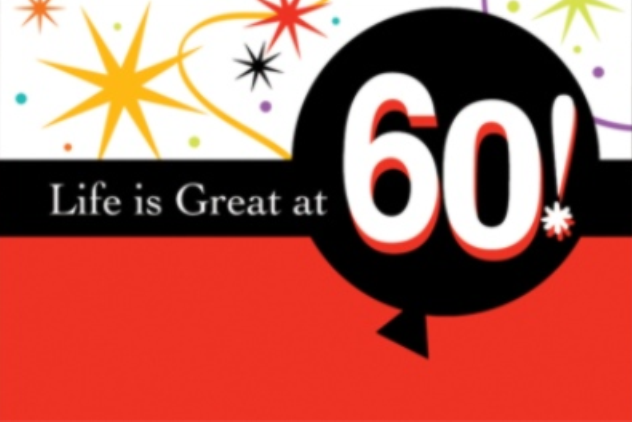 Life is great at 60
